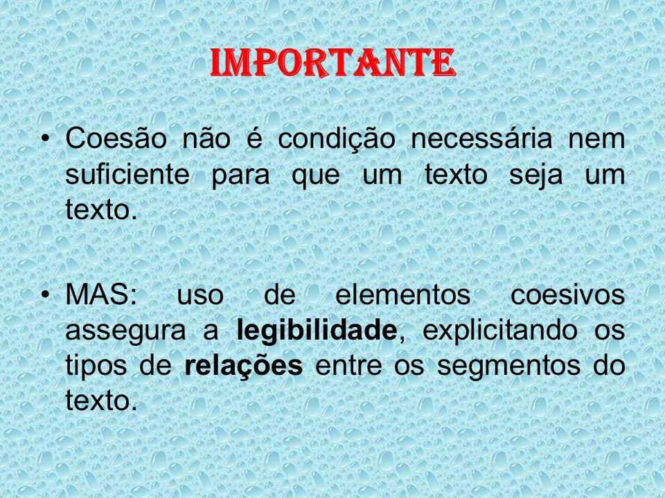 IMPORTANTECoesão não é condição necessária nem suficiente para que um texto seja um texto.