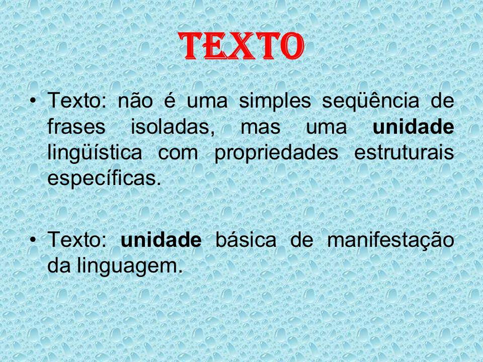 TEXTOTexto: não é uma simples seqüência de frases isoladas, mas uma unidade lingüística com propriedades estruturais específicas.