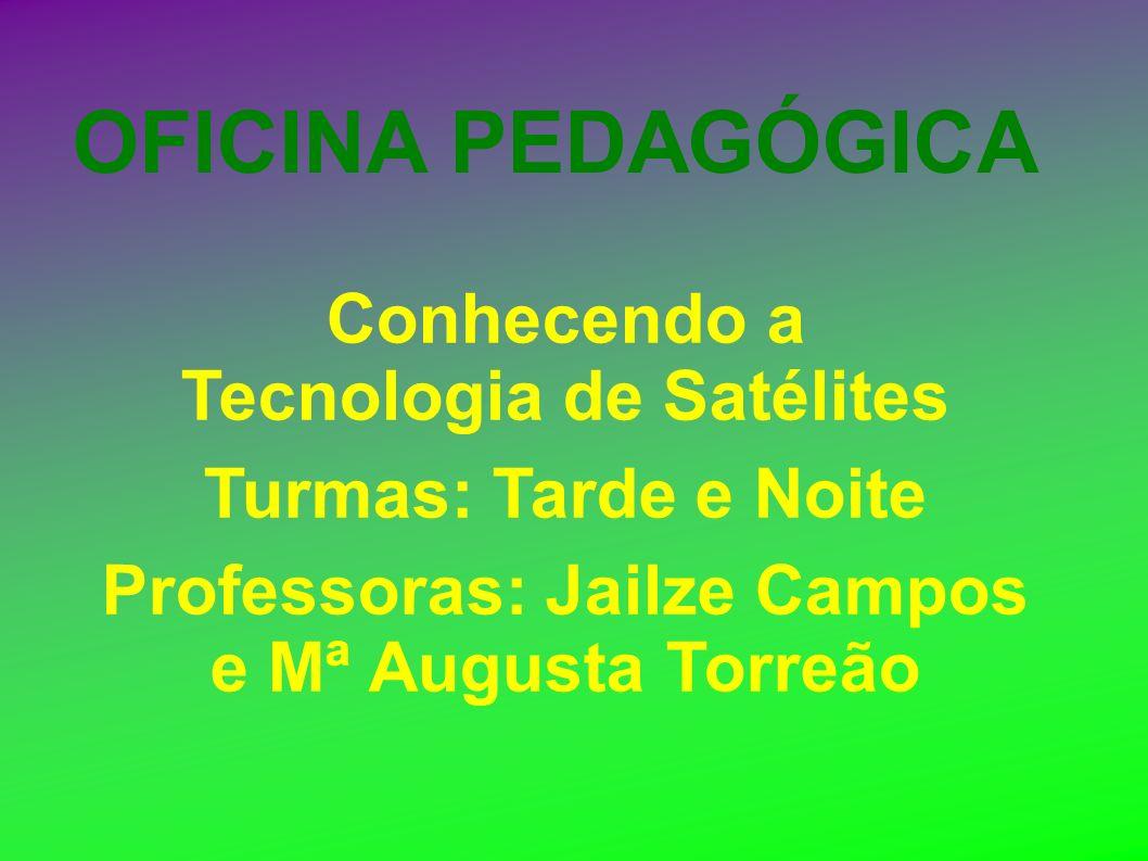 OFICINA PEDAGÓGICA Conhecendo a Tecnologia de Satélites