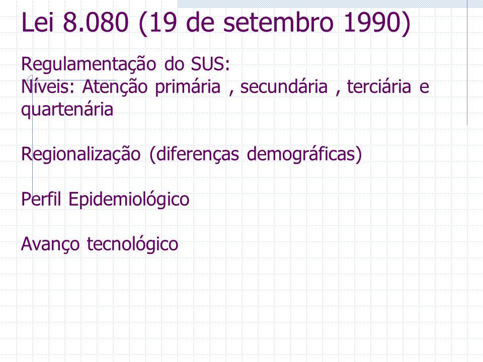 Lei 8.080 (19 de setembro 1990) Regulamentação do SUS: Níveis: Atenção primária , secundária , terciária e quartenária Regionalização (diferenças demográficas) Perfil Epidemiológico Avanço tecnológico
