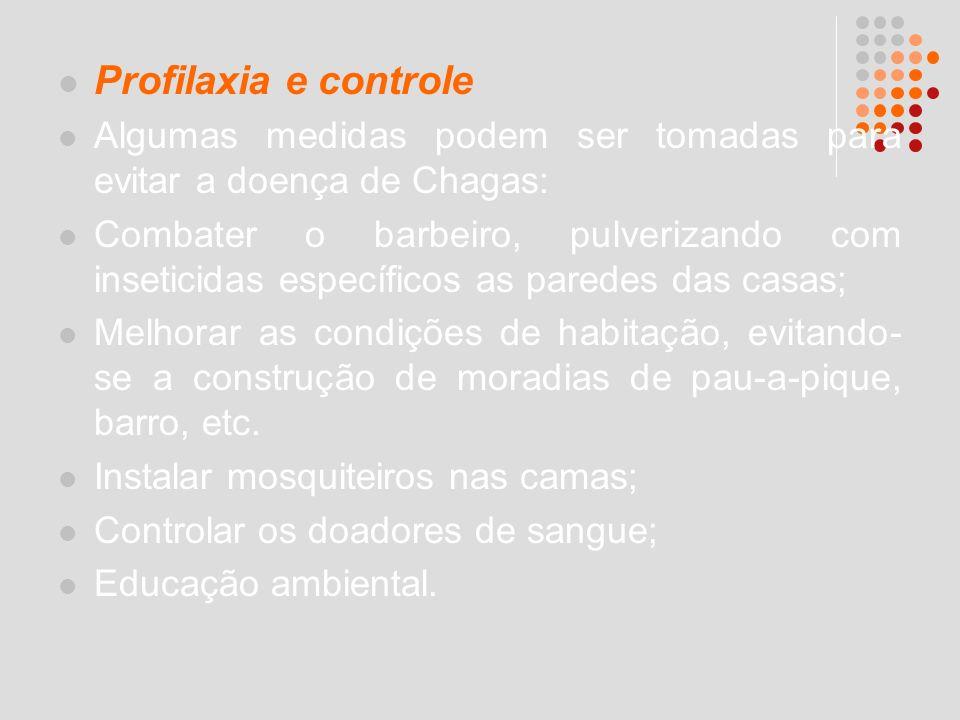 Profilaxia e controle Algumas medidas podem ser tomadas para evitar a doença de Chagas: