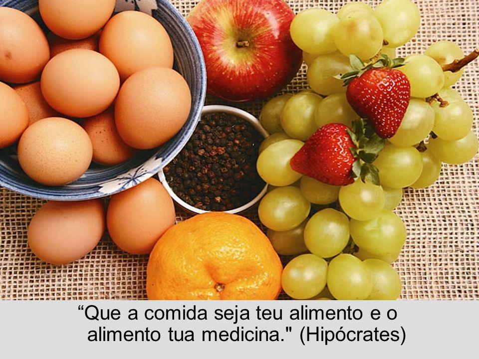 Que a comida seja teu alimento e o alimento tua medicina