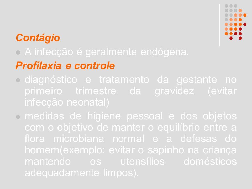 Contágio A infecção é geralmente endógena. Profilaxia e controle.