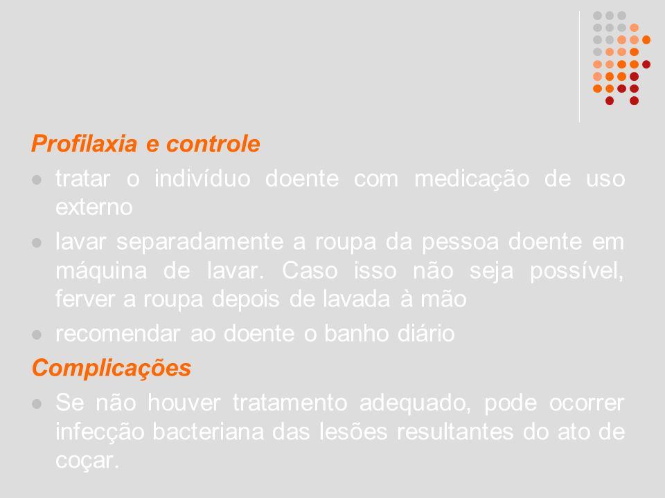 Profilaxia e controle tratar o indivíduo doente com medicação de uso externo.