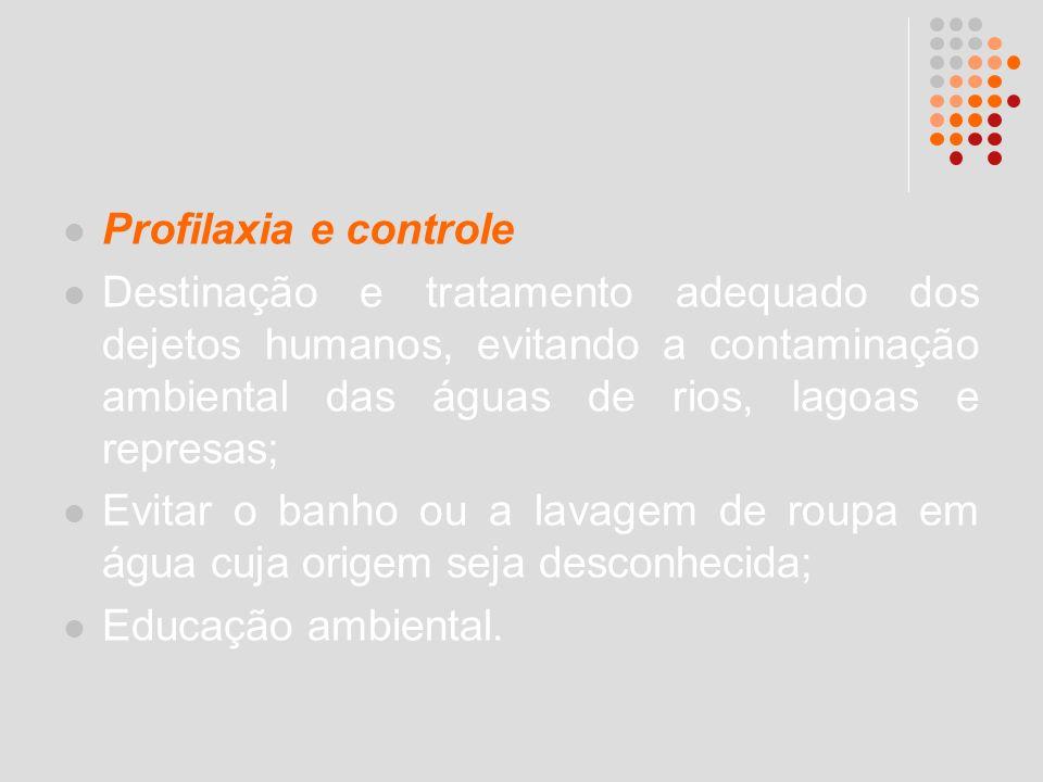 Profilaxia e controle Destinação e tratamento adequado dos dejetos humanos, evitando a contaminação ambiental das águas de rios, lagoas e represas;