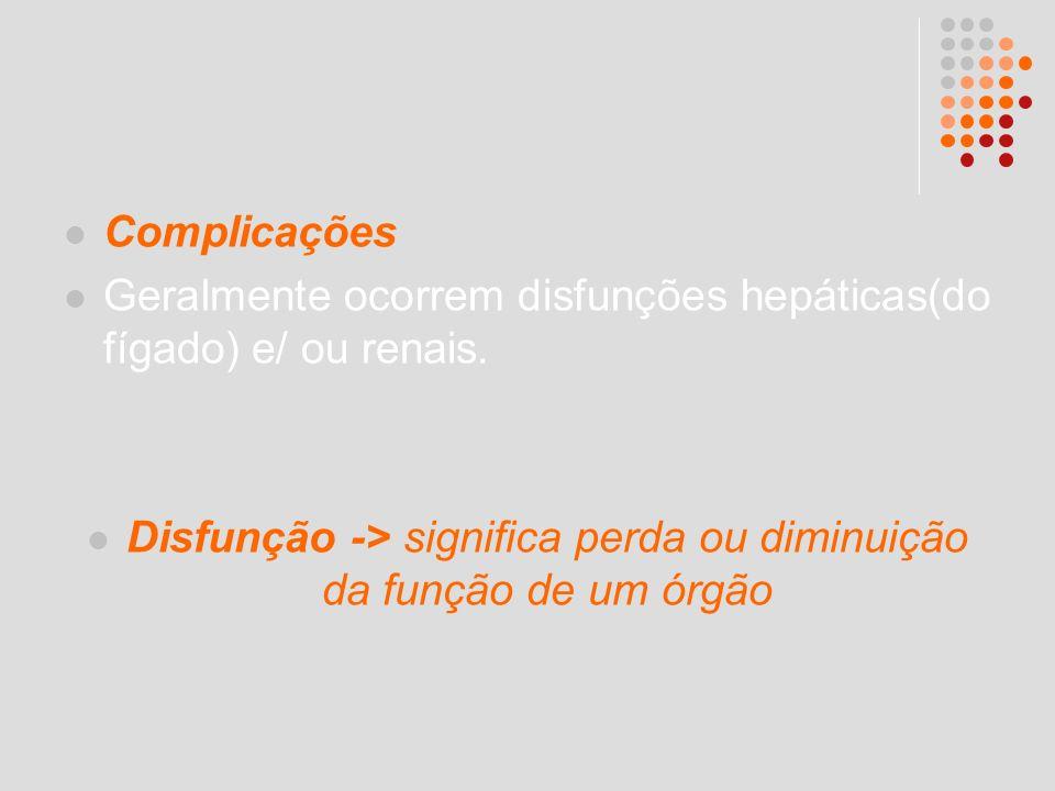 Disfunção -> significa perda ou diminuição da função de um órgão