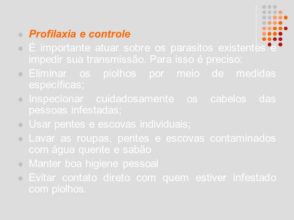 Profilaxia e controle É importante atuar sobre os parasitos existentes e impedir sua transmissão. Para isso é preciso: