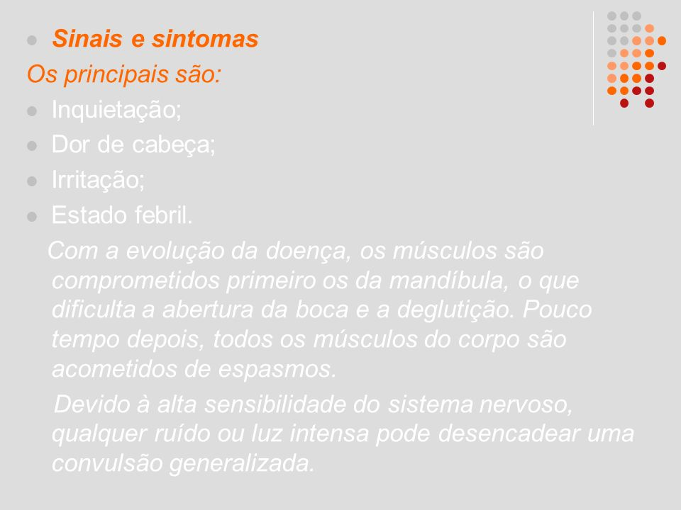 Sinais e sintomas Os principais são: Inquietação; Dor de cabeça; Irritação; Estado febril.