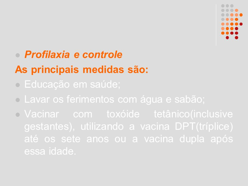 Profilaxia e controle As principais medidas são: Educação em saúde; Lavar os ferimentos com água e sabão;