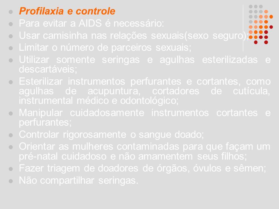 Profilaxia e controle Para evitar a AIDS é necessário: Usar camisinha nas relações sexuais(sexo seguro);