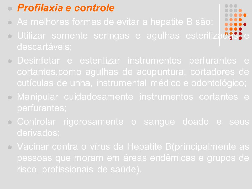 Profilaxia e controle As melhores formas de evitar a hepatite B são: