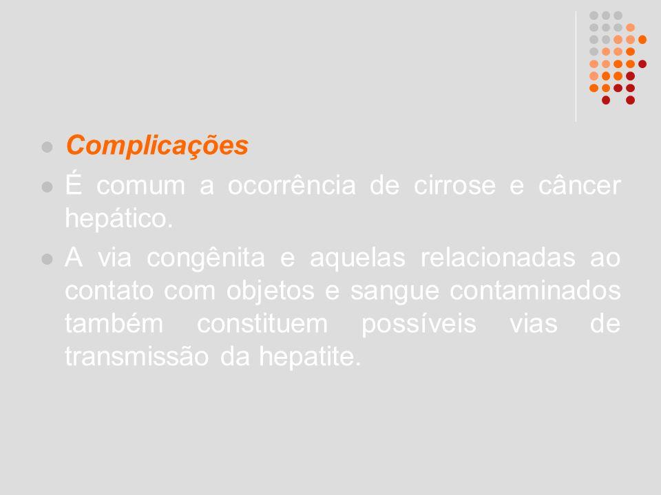 Complicações É comum a ocorrência de cirrose e câncer hepático.