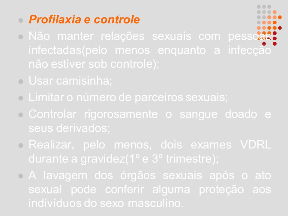 Profilaxia e controle Não manter relações sexuais com pessoas infectadas(pelo menos enquanto a infecção não estiver sob controle);