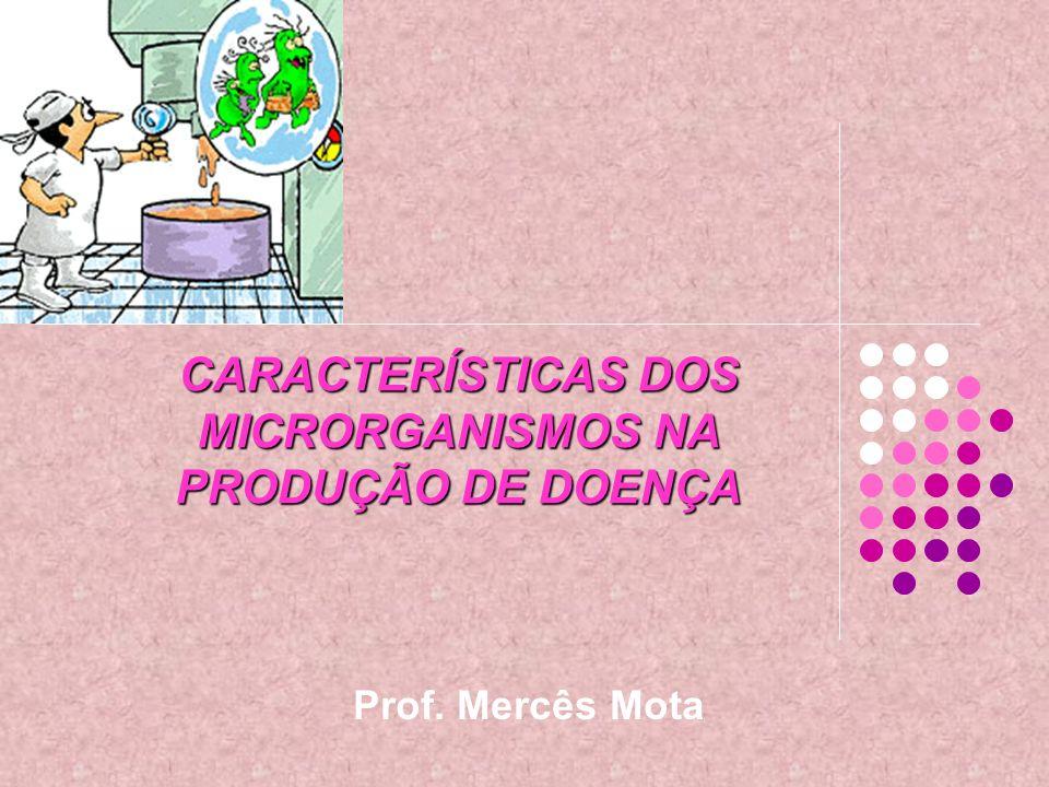 CARACTERÍSTICAS DOS MICRORGANISMOS NA PRODUÇÃO DE DOENÇA