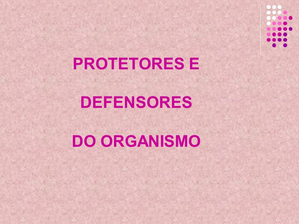 PROTETORES E DEFENSORES DO ORGANISMO