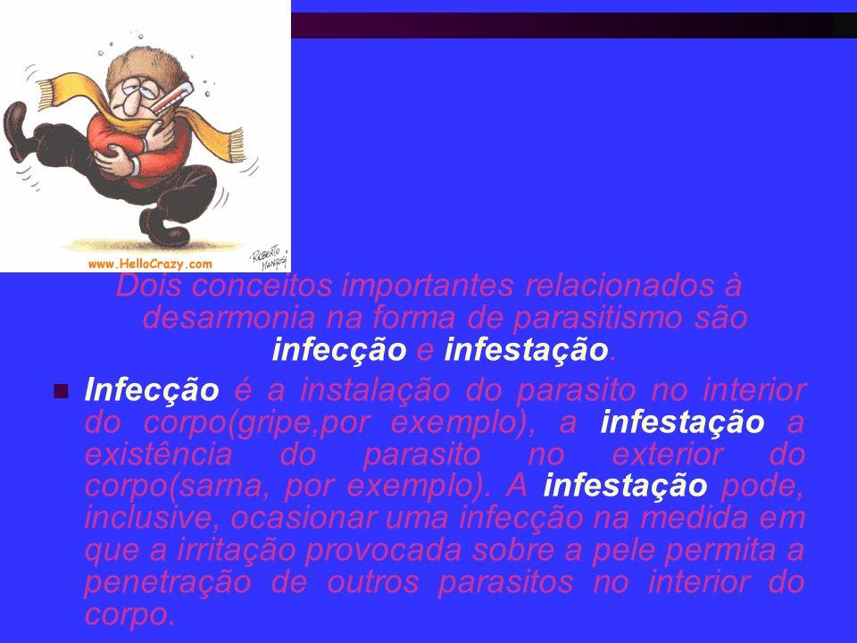 Dois conceitos importantes relacionados à desarmonia na forma de parasitismo são infecção e infestação.