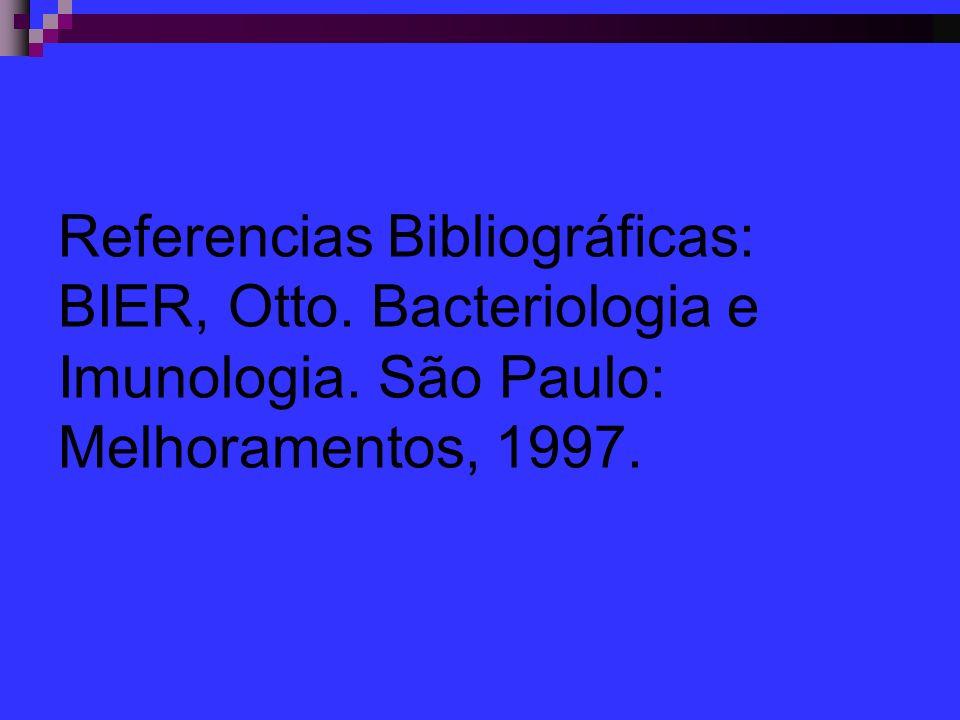 Referencias Bibliográficas: BIER, Otto. Bacteriologia e Imunologia