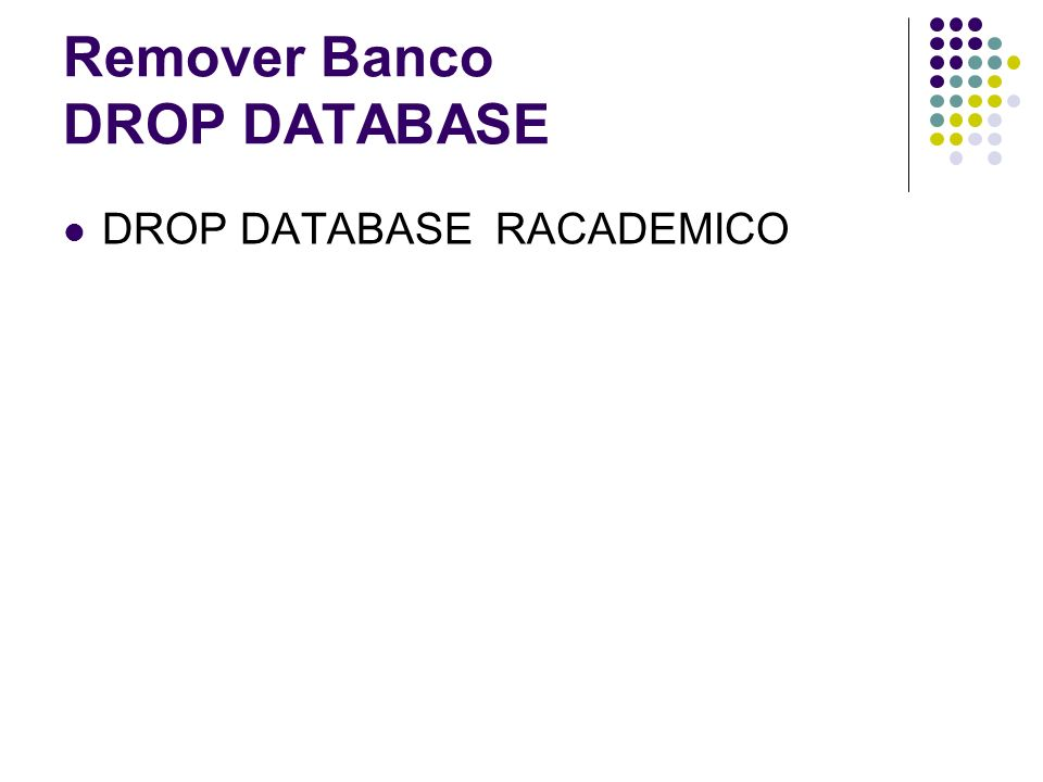 Remover Banco DROP DATABASE