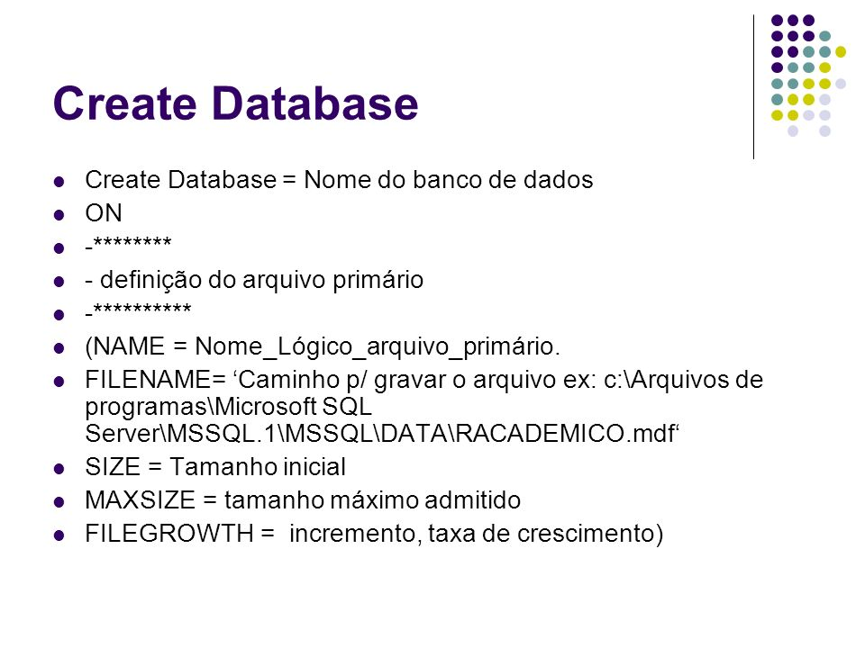 Create Database Create Database = Nome do banco de dados ON -********
