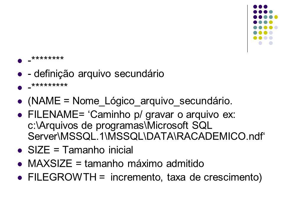 -******** - definição arquivo secundário. -********* (NAME = Nome_Lógico_arquivo_secundário.
