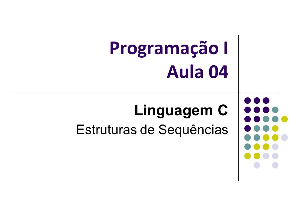 Linguagem C Estruturas de Sequências