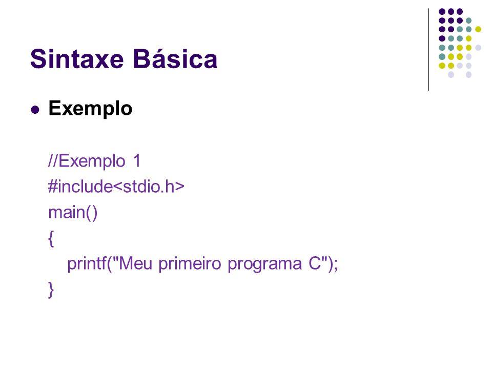 Sintaxe Básica Exemplo //Exemplo 1 #include<stdio.h> main() {