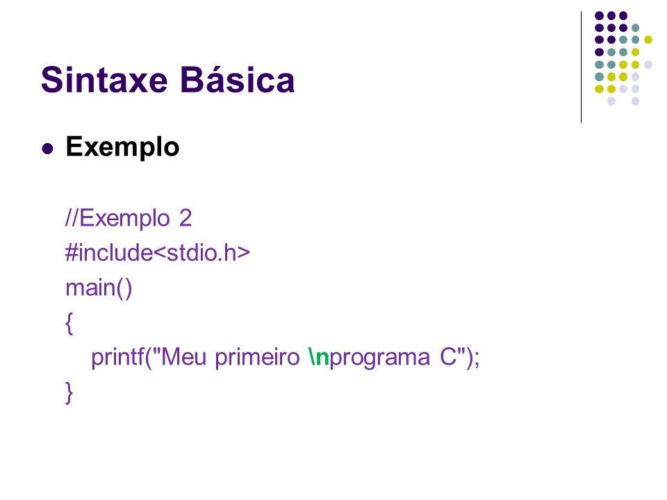 Sintaxe Básica Exemplo //Exemplo 2 #include<stdio.h> main() {