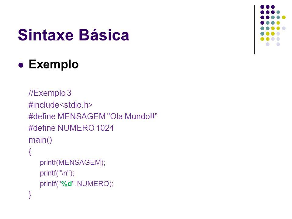 Sintaxe Básica Exemplo //Exemplo 3 #include<stdio.h>