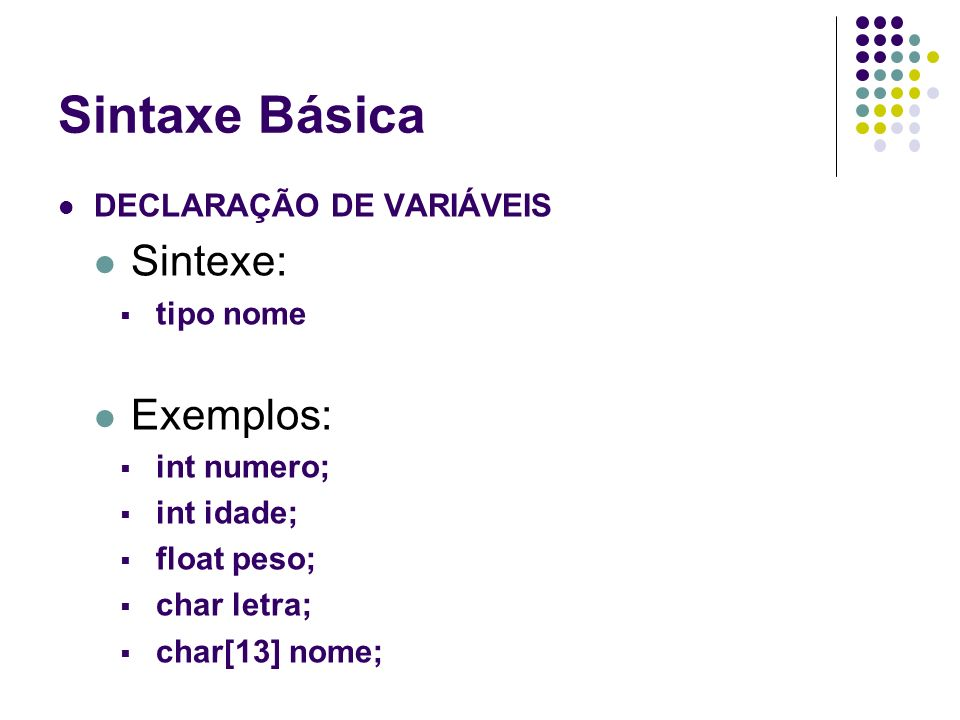 Sintaxe Básica Sintexe: Exemplos: DECLARAÇÃO DE VARIÁVEIS tipo nome