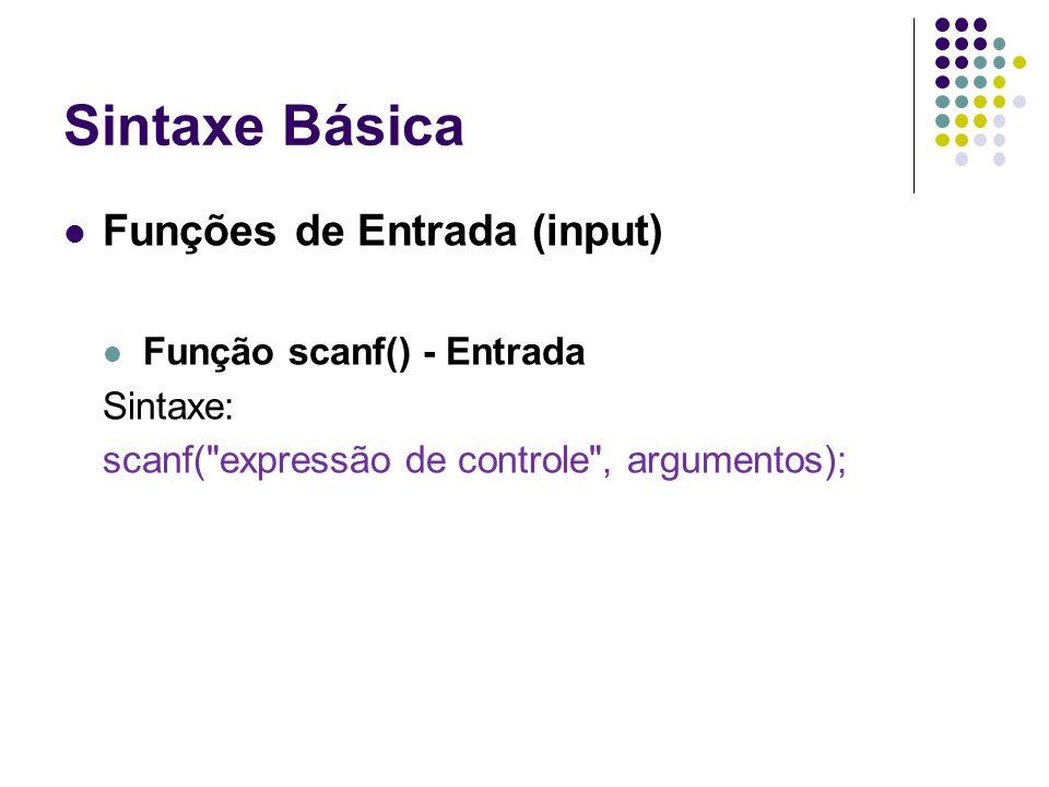 Sintaxe Básica Funções de Entrada (input) Função scanf() - Entrada