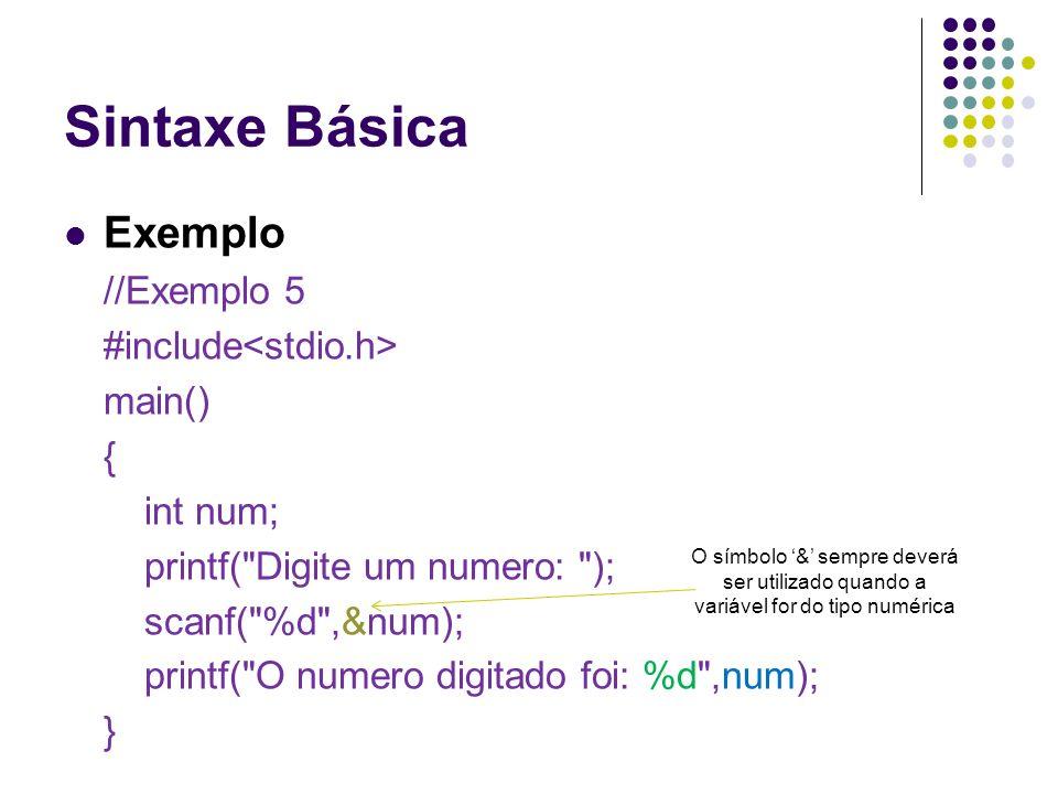 Sintaxe Básica Exemplo //Exemplo 5 #include<stdio.h> main() {