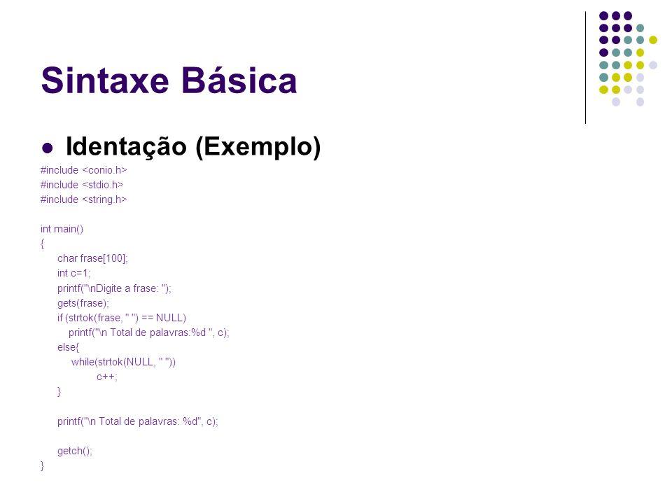 Sintaxe Básica Identação (Exemplo) #include <conio.h>