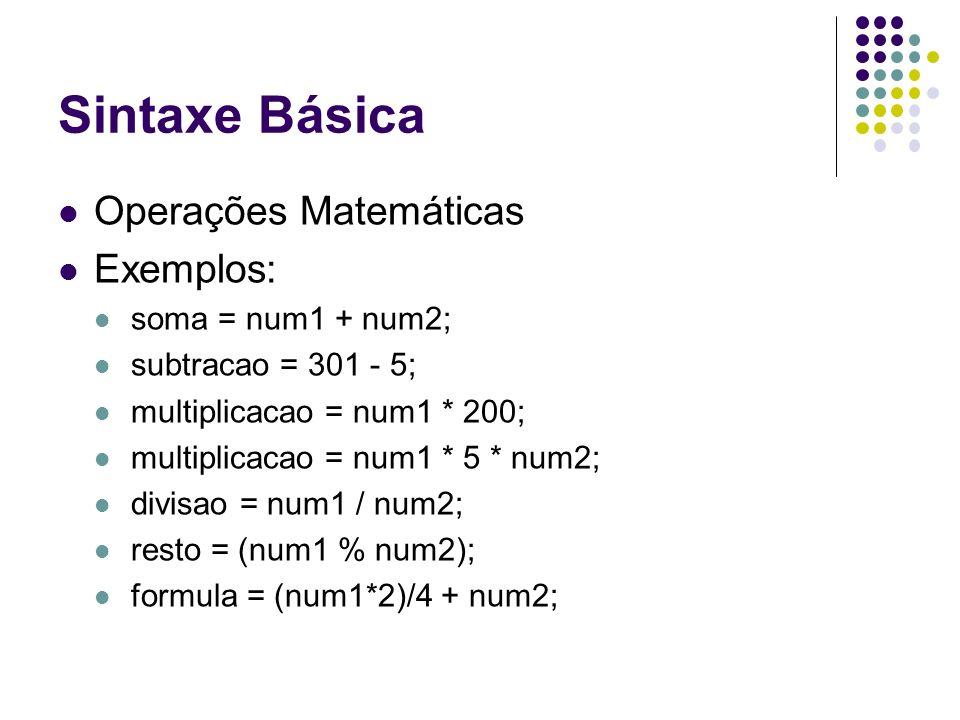 Sintaxe Básica Operações Matemáticas Exemplos: soma = num1 + num2;