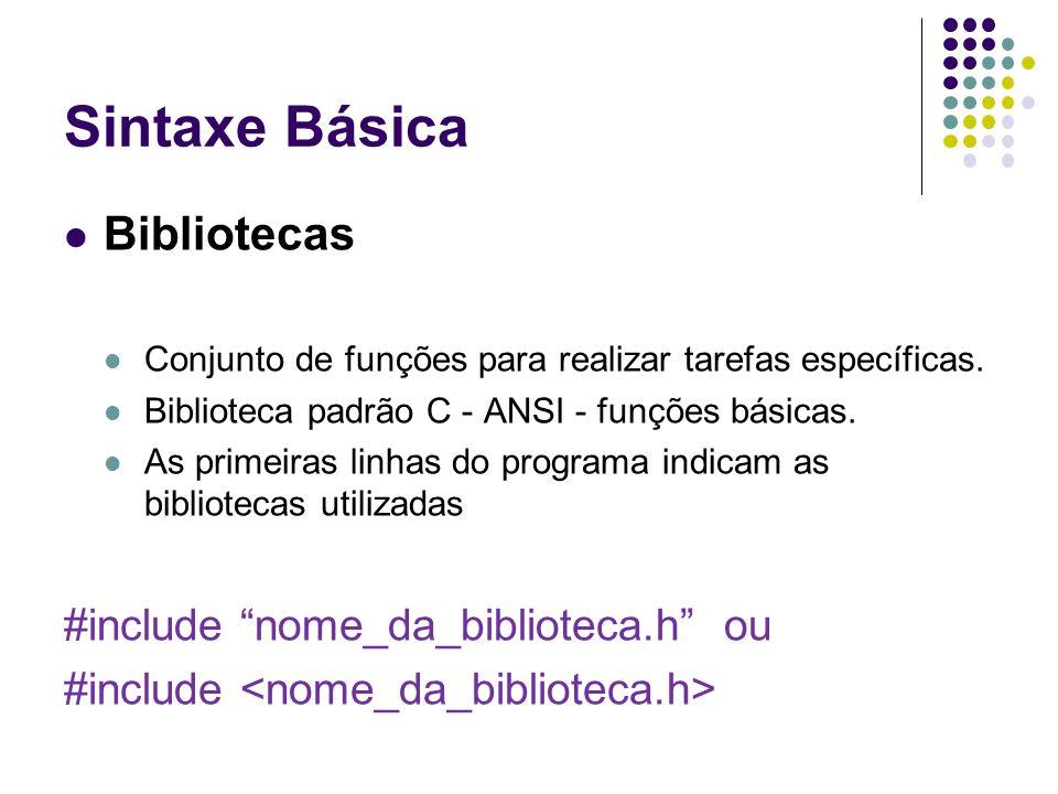 Sintaxe Básica Bibliotecas #include nome_da_biblioteca.h ou