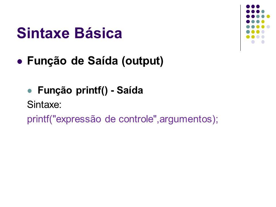 Sintaxe Básica Função de Saída (output) Função printf() - Saída