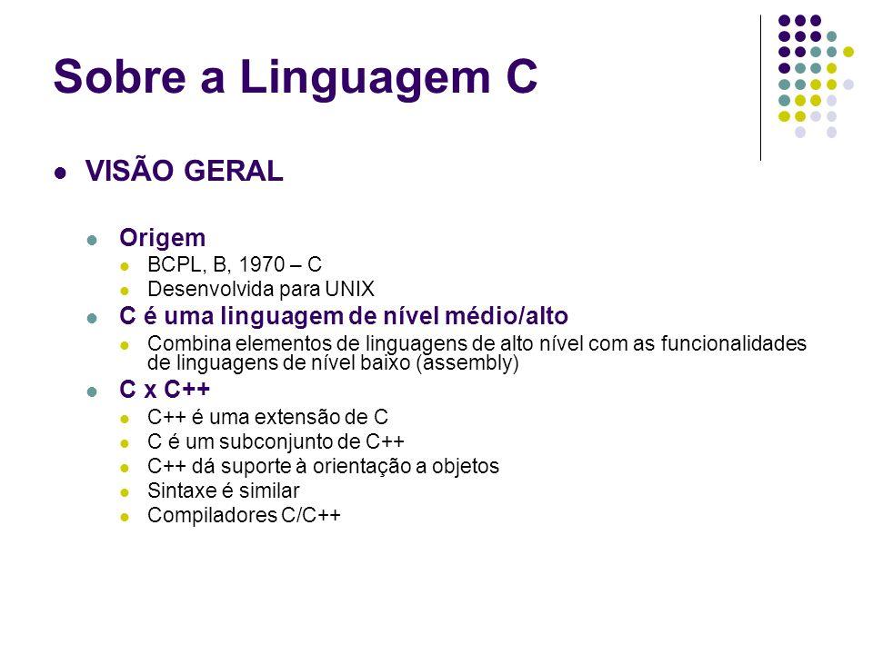 Sobre a Linguagem C VISÃO GERAL Origem