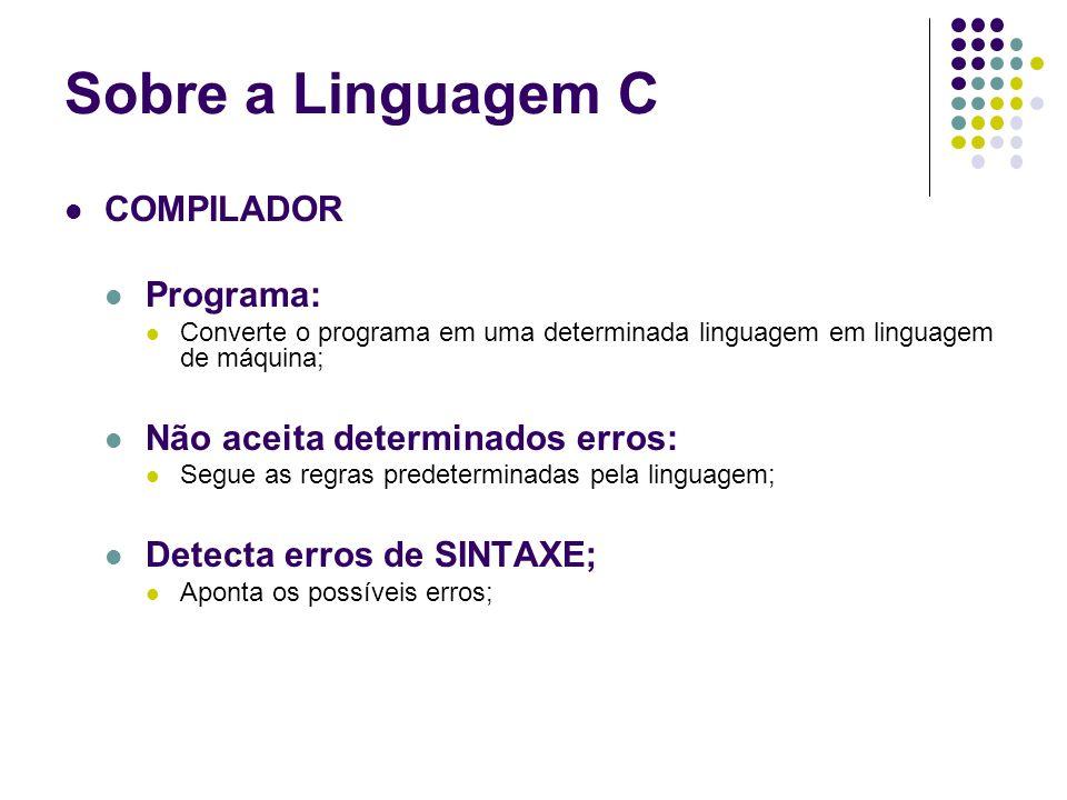 Sobre a Linguagem C COMPILADOR Programa: