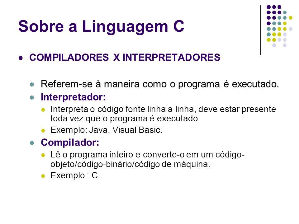 Sobre a Linguagem C COMPILADORES X INTERPRETADORES