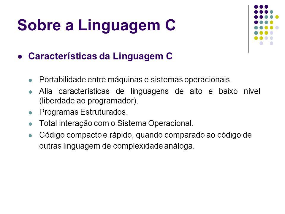 Sobre a Linguagem C Características da Linguagem C