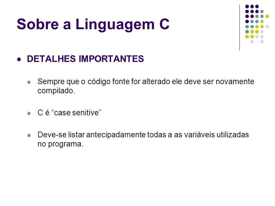 Sobre a Linguagem C DETALHES IMPORTANTES