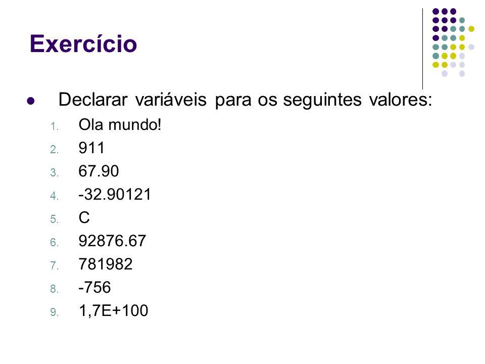 Exercício Declarar variáveis para os seguintes valores: Ola mundo! 911