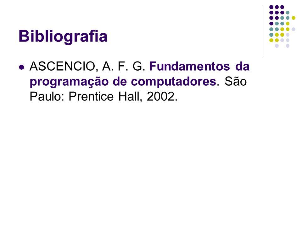 BibliografiaASCENCIO, A.F. G. Fundamentos da programação de computadores.