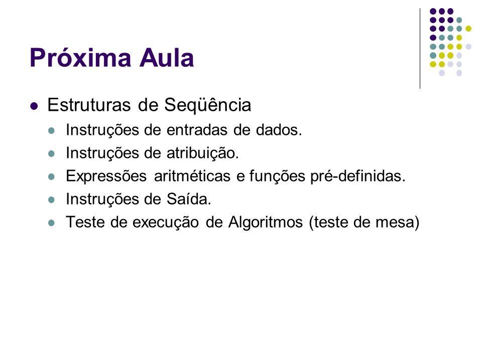 Próxima Aula Estruturas de Seqüência Instruções de entradas de dados.