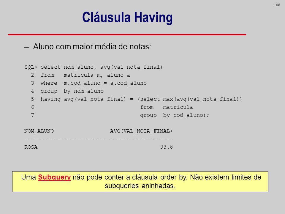 Cláusula Having Aluno com maior média de notas: