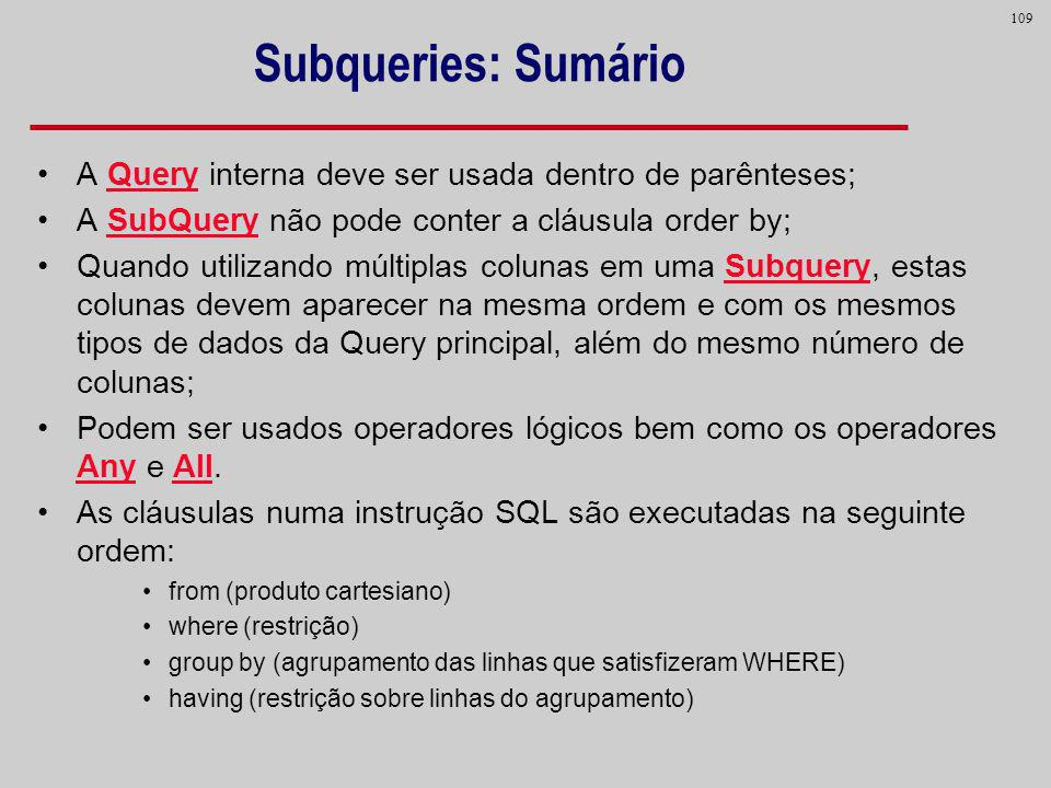 Subqueries: Sumário A Query interna deve ser usada dentro de parênteses; A SubQuery não pode conter a cláusula order by;
