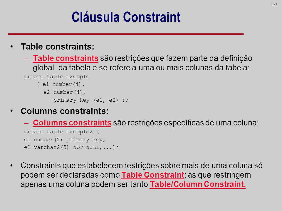 Cláusula Constraint Table constraints: Columns constraints: