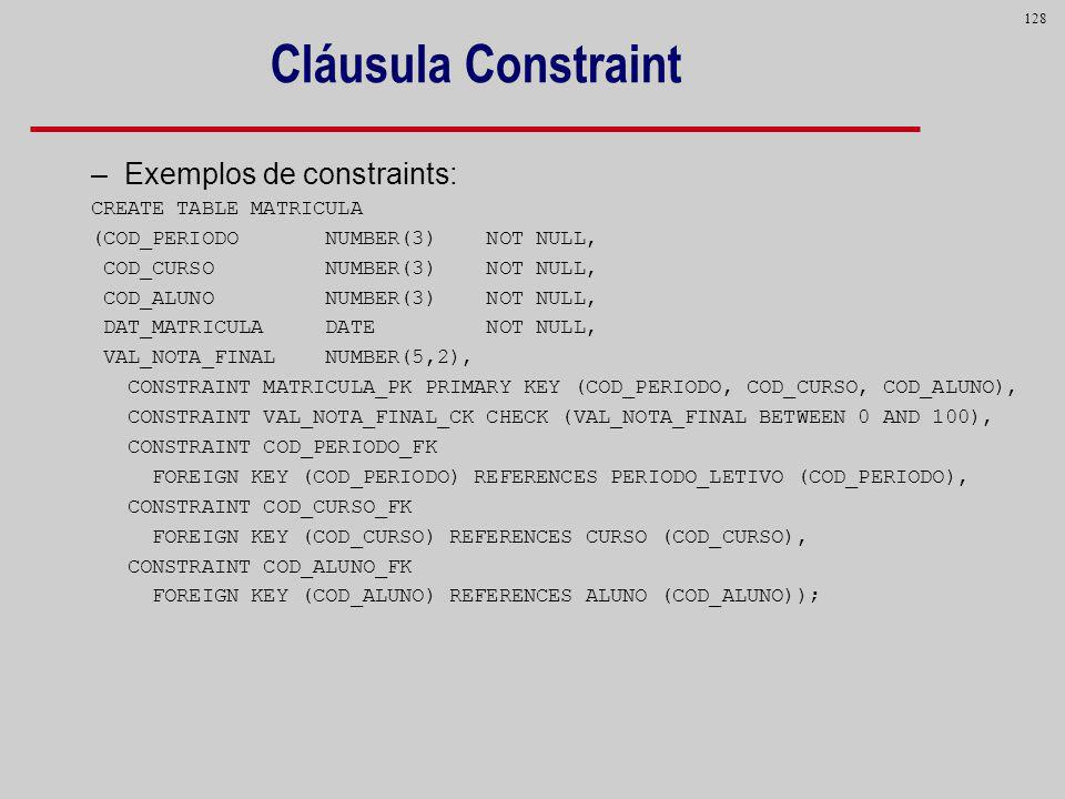 Cláusula Constraint Exemplos de constraints: CREATE TABLE MATRICULA