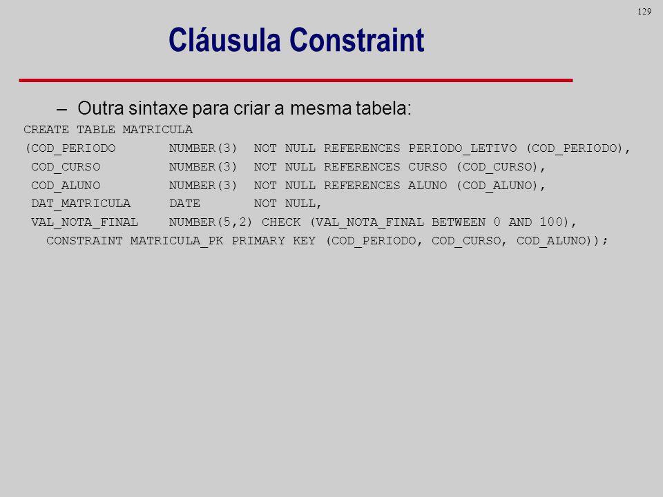 Cláusula Constraint Outra sintaxe para criar a mesma tabela: