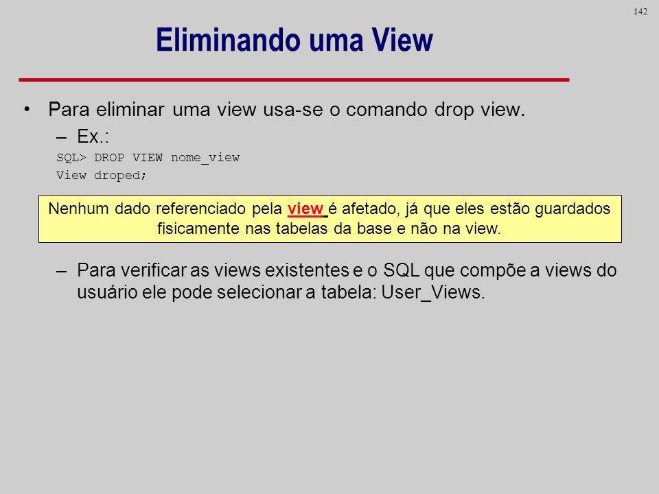 Eliminando uma View Para eliminar uma view usa-se o comando drop view.