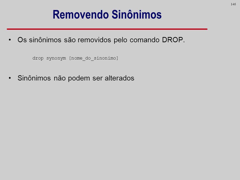 Removendo Sinônimos Os sinônimos são removidos pelo comando DROP.